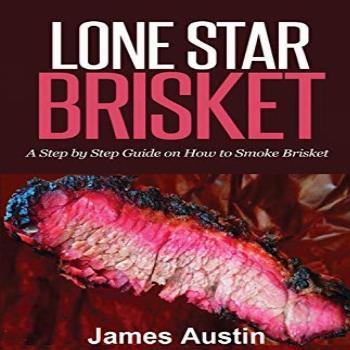 Lone Star Brisket: A Step by Step Guide on How to Smoke