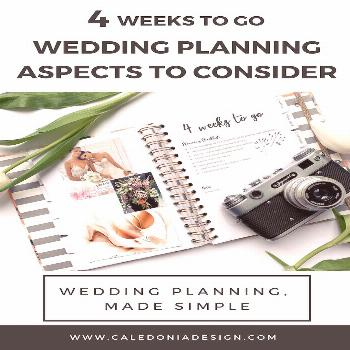 Post | Caledonia Design 4 Weeks to Go... Wedding Planning Aspects to Consider. For months, you've