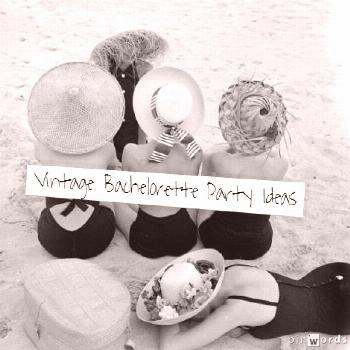 Vintage Bachelorette Party Themes and Ideas - TrueBlu | Bridesmaid Resource for Bridal Shower and B