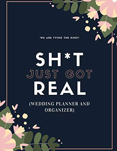 Sh*t Just Got Real (Wedding Planner And Organizer) The